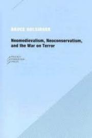Neomedievalism, Neoconservatism, and the War on Terror